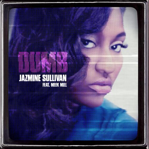 "Jazmine Sullivan ""Dumb"" Feat. Meek Mill"